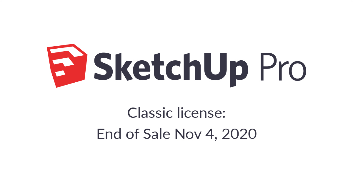SketchUp Classic – end of sale Nov 4th